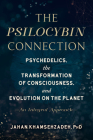 The Psilocybin Connection: Psychedelics, the Transformation of Consciousness, and Evolution on the Planet-- An Integral Approach Cover Image