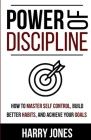 Power of Discipline: How to Master Self Control, Build Better Habits, and Achieve Your Goals Cover Image
