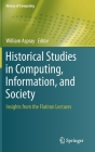 Historical Studies in Computing, Information, and Society: Insights from the Flatiron Lectures (History of Computing) Cover Image