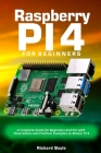 Raspberry PI 4 for Beginners: A Complete Guide for Beginners and Pro with Illustrations and Practical Examples to Master PI 4 Cover Image