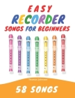 Easy Recorder Songs For Beginners: 58 Fun & Easy To Play Songs Cover Image