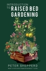 Introduction to Raised Bed Gardening: The Ultimate Beginner's Guide to Starting a Raised Bed Garden and Sustaining Organic Veggies and Plants Cover Image