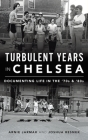 Turbulent Years in Chelsea: Documenting Life in the 70s and 80s Cover Image