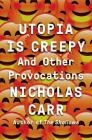 Utopia Is Creepy: And Other Provocations Cover Image