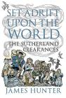 Set Adrift Upon the World: The Sutherland Clearances Cover Image