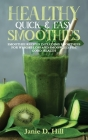 Healthy Quick & Easy Smoothies: Smoothie Recipes Including Smoothies for Weight Loss and Smoothies for Good Health Cover Image