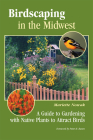 Birdscaping in the Midwest: A Guide to Gardening with Native Plants to Attract Birds Cover Image
