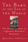 The Barn at the End of the World: The Apprenticeship of a Quaker, Buddhist Shepherd (World as Home) Cover Image