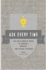 Ask Every Time: The Relationship Guide to Consent, Respect and Sexual Pleasure Cover Image