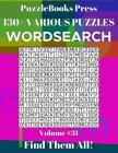 PuzzleBooks Press Wordsearch 130+ Various Puzzles Volume 31: Find Them All! Cover Image