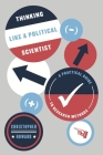Thinking Like a Political Scientist: A Practical Guide to Research Methods (Chicago Guides to Writing, Editing, and Publishing) Cover Image
