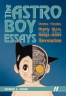 The Astro Boy Essays: Osamu Tezuka, Mighty Atom, and the Manga/Anime Revolution Cover Image