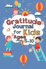 Gratitude Journal for Kids Ages 5-10: A Journal to Teach Children to Practice Gratitude and Mindfulness, Big Life Journal for Kids Cover Image