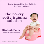 The No-Cry Potty Training Solution: Gentle Ways to Help Your Child Say Good-Bye to Diapers Cover Image