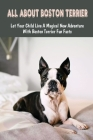 All About Boston Terrier: Let Your Child Live A Magical New Adventure With Boston Terrier Fun Facts: The Truth About Boston Terrier Breed Cover Image