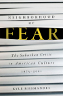 Neighborhood of Fear: The Suburban Crisis in American Culture, 1975-2001 Cover Image