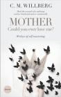 Mother - Could You Ever Love Me?: Heal The Wounds of a Unloving Mother Bond and Mature Emotionally Cover Image