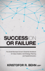 Succession or Failure: The Small Business Owner's Essential Handbook for Value Creation, Exit Strategy Planning and Capital Extraction Cover Image