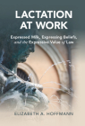 Lactation at Work: Expressed Milk, Expressing Beliefs, and the Expressive Value of Law (Cambridge Studies in Law and Society) Cover Image