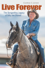 Live Forever: The Songwriting Legacy of Billy Joe Shaver (John and Robin Dickson Series in Texas Music, sponsored by the Center for Texas Music History, Texas State University) Cover Image