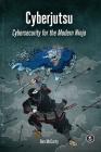 Cyberjutsu: Cybersecurity for the Modern Ninja Cover Image