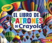 El Libro de Patrones de Crayola (R) (the Crayola (R) Patterns Book) (Conceptos Crayola (R) (Crayola (R) Concepts)) Cover Image