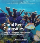 Coral Reef Curiosities: Intrigue, Deception and Wonder on the Reef and Beyond Cover Image