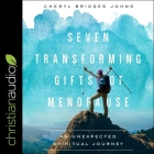 Seven Transforming Gifts of Menopause Lib/E: An Unexpected Spiritual Journey Cover Image