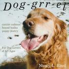 Dog-grr-el: canine cadence, hound haiku, puppy poetry Cover Image