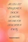 Alles Ist Vergehen, Doch Schöne Momente Leuchten Ewig: A5 Notizbuch KALENDER Tagebücher - Erwachsene - Gedichte - Poesie - Philosophie - Alive - Notiz Cover Image