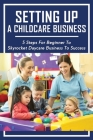 Setting Up A Childcare Business: 5 Steps For Beginner To Skyrocket Daycare Business To Success: Service Industry Kindle Store Cover Image