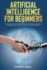 Artificial Intelligence For Beginners: An Easy Guide To A Modern Approach To Artificial Intelligence. Learn The Basics Of AI And How To Put It Into Pr Cover Image