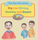 The Boy Who Grew Big and Strong, Healthy and Smart Cover Image