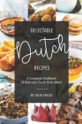 Delectable Dutch Recipes: A Complete Cookbook of Delicious Dutch Dish Ideas! Cover Image