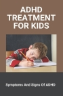 ADHD Treatment For Kids: Symptoms And Signs Of ADHD: Symptoms Of Adhd In Toddlers Cover Image