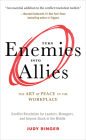 Turn Enemies Into Allies: The Art of Peace in the Workplace (Conflict Resolution for Leaders, Managers, and Anyone Stuck in the Middle) Cover Image
