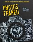 Photos Framed: A Fresh Look at the World's Most Memorable Photographs Cover Image