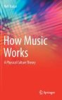 How Music Works: A Physical Culture Theory Cover Image