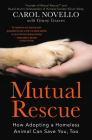 Mutual Rescue: How Adopting a Homeless Animal Can Save You, Too Cover Image