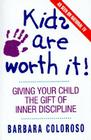 Kids Are Worth It!: Giving Your Child the Gift of Inner Discipline Cover Image