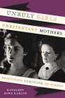 Unruly Girls, Unrepentant Mothers: Redefining Feminism on Screen Cover Image