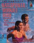 The Complete Waterpower Workout Book: Programs for Fitness, Injury Prevention, and Healing Cover Image