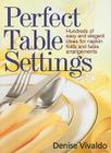 Perfect Table Settings: Hundreds of Easy and Elegant Ideas for Napkin Folds and Table Arrangements Cover Image