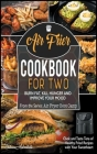 Air Fryer Cookbook for Two: Cook and Taste Tens of Healthy Fried Recipes with Your Sweetheart. Burn Fat, Kill Hunger and Improve Your Mood Cover Image