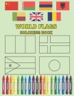world flags coloring book: the flags coloring book for geography lovers - Coloring countries of the world for kids boys or girls A great gift for Cover Image