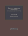 Pennsylvania Consolidated Statutes Title 24 Education 2020 Edition Cover Image