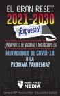 El Gran Reset 2021-2030 ¡Expuesto!: ¿Pasaportes de Vacunas y Microchips 5G, Mutaciones de COVID-19 o la Próxima Pandemia? Agenda del WEF - Reconstruir Cover Image
