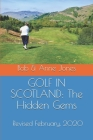 Golf in Scotland: The Hidden Gems: Scotland's Hidden Gems: Golf Courses and Pubs Revised Cover Image