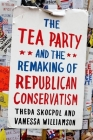 The Tea Party and the Remaking of Republican Conservatism Cover Image