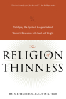 The Religion of Thinness: Satisfying the Spiritual Hungers Behind Women's Obsession with Food and Weight Cover Image